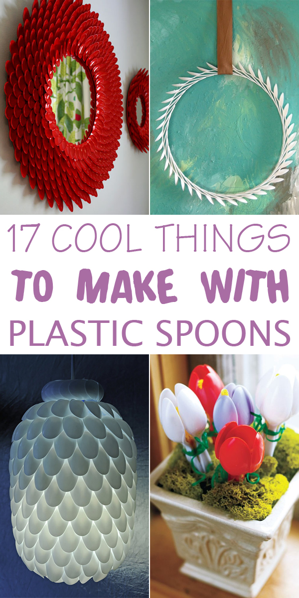 17 cool things to make with plastic spoons for Cool things to make out of recycled materials