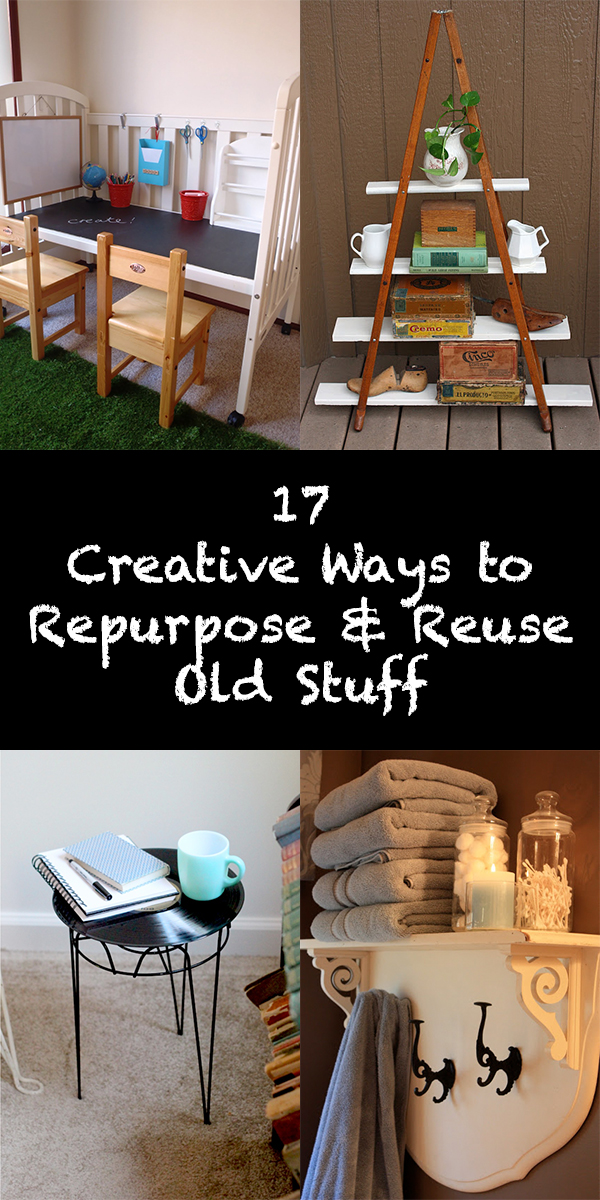 17 Creative Ways to Repurpose & Reuse Old Stuff